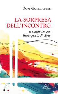 Libro La sorpresa dell'incontro. In cammino con l'evangelista Matteo Guillaume Dom