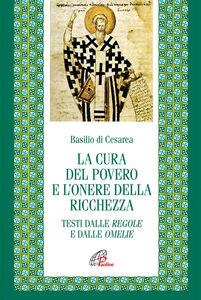 La cura del povero e l'onore della ricchezza. Testi dalle Regole e dalle Omelie. Testo greco e latino a fronte
