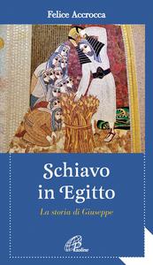 Libro Schiavo in Egitto. La storia di Giuseppe Felice Accrocca