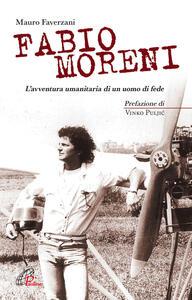 Fabio Moreni. L'avventura umanitaria di un uomo di fede