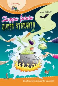 Libro Zuppa fatata, zuppa stregata Laura Walter