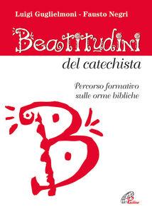Libro Beatitudini del catechista. Percorso formativo sulle orme bibliche Luigi Guglielmoni , Fausto Negri