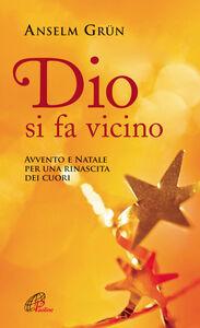 Libro Dio si fa vicino. Avvento e Natale per una rinascita dei cuori Anselm Grün