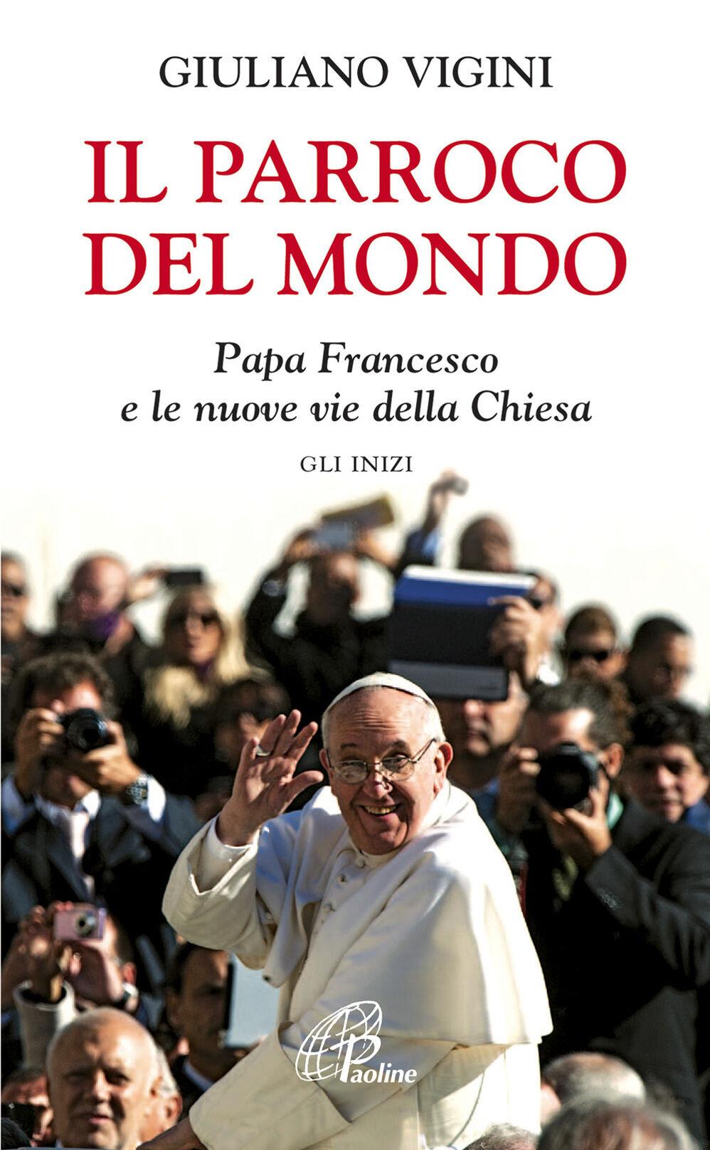 Il parroco del mondo. Papa Francesco e le nuove vie della Chiesa. Gli inizi
