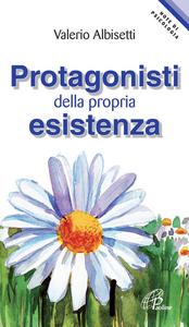 Libro Protagonisti della propria esistenza Valerio Albisetti
