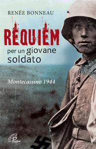 Libro Requiem per un giovane soldato. Montecassino 1944 Renée Bonneau