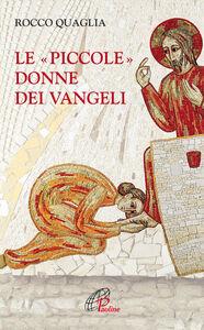 Libro Le piccole donne dei Vangeli Rocco Quaglia