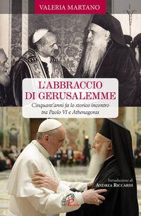 L' abbraccio di Gerusalemme. Cinquant'anni fa lo storico incontro tra Paolo VI e Athenagoras