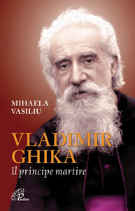 Vladimir Ghika. Il principe martire