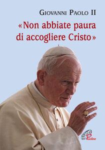 Foto Cover di Non abbiate paura di accogliere Cristo, Libro di Giovanni Paolo II, edito da Paoline Editoriale Libri