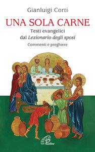 Libro Una sola carne. Testi evangelici dal Lezionario degli Sposi. Commenti e preghiere Gianluigi Corti