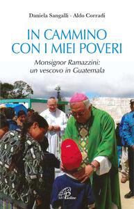 In cammino con i miei poveri. Monsignor Ramazzini: un vescovo in Guatemala