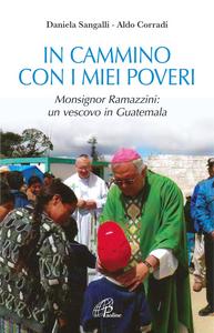 Libro In cammino con i miei poveri. Monsignor Ramazzini: un vescovo in Guatemala Daniela Sangalli , Aldo Corradi