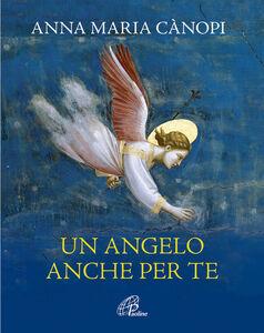 Libro Un angelo anche per te Anna Maria Cànopi