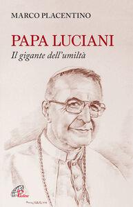 Foto Cover di Papa Luciani. Il gigante dell'umiltà, Libro di Marco Placentino, edito da Paoline Editoriale Libri