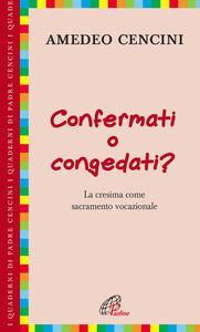 Foto Cover di Confermati e congedati? La cresima come sacramento vocazionale, Libro di Amedeo Cencini, edito da Paoline Editoriale Libri
