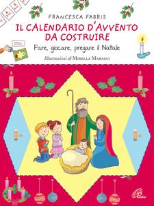 Libro Il calendario d'Avvento da costruire. Fare, giocare, pregare il Natale Francesca Fabris