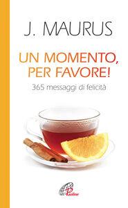 Foto Cover di Un momento, per favore! 365 messaggi di felicità, Libro di Joseph Maurus, edito da Paoline Editoriale Libri