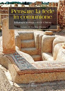 Libro Pensare la fede in comunione. I dialoghi teologici tra le Chiese