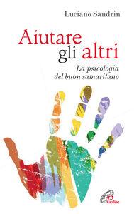 Foto Cover di Aiutare gli altri. La psicologia del buon samaritano, Libro di Luciano Sandrin, edito da Paoline Editoriale Libri