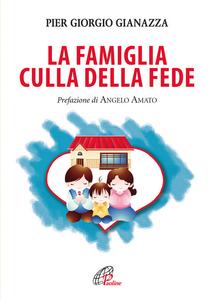 Libro La famiglia culla della fede Pier Giorgio Gianazza