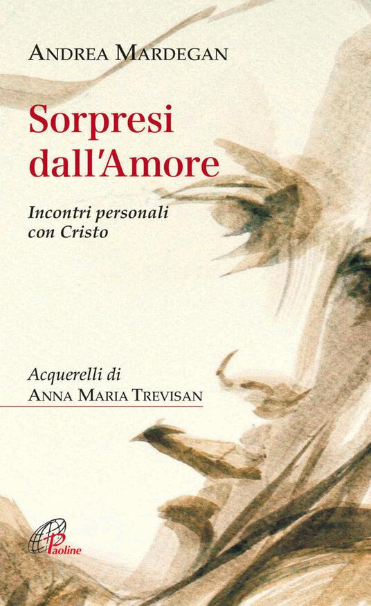Sorpresi dall'amore. Incontri personali con Cristo - Andrea Mardegan - copertina
