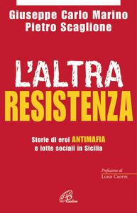 Libro L' altra resistenza. Storie di eroi antimafia e lotte sociali in Sicilia Pietro Scaglione , Giuseppe Carlo Marino