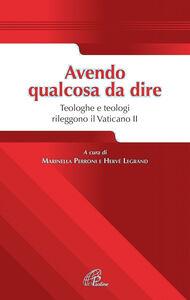 Libro Avendo qualcosa da dire. Teologhe e teologi rileggono il Vaticano II Marinella Perroni , Hervè Lagrand