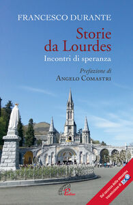 Libro Storie da Lourdes. Incontri di speranza Francesco Durante