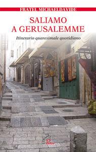 Libro Saliamo a Gerusalemme. Itinerario quaresimale quotidiano MichaelDavide Semeraro