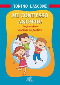 Libro Mi confesso anch'io! Preparazione alla festa del perdono Tonino Lasconi