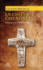 Libro La Chiesa che vorrei. Passi per un rinnovamento Giuseppe Militello