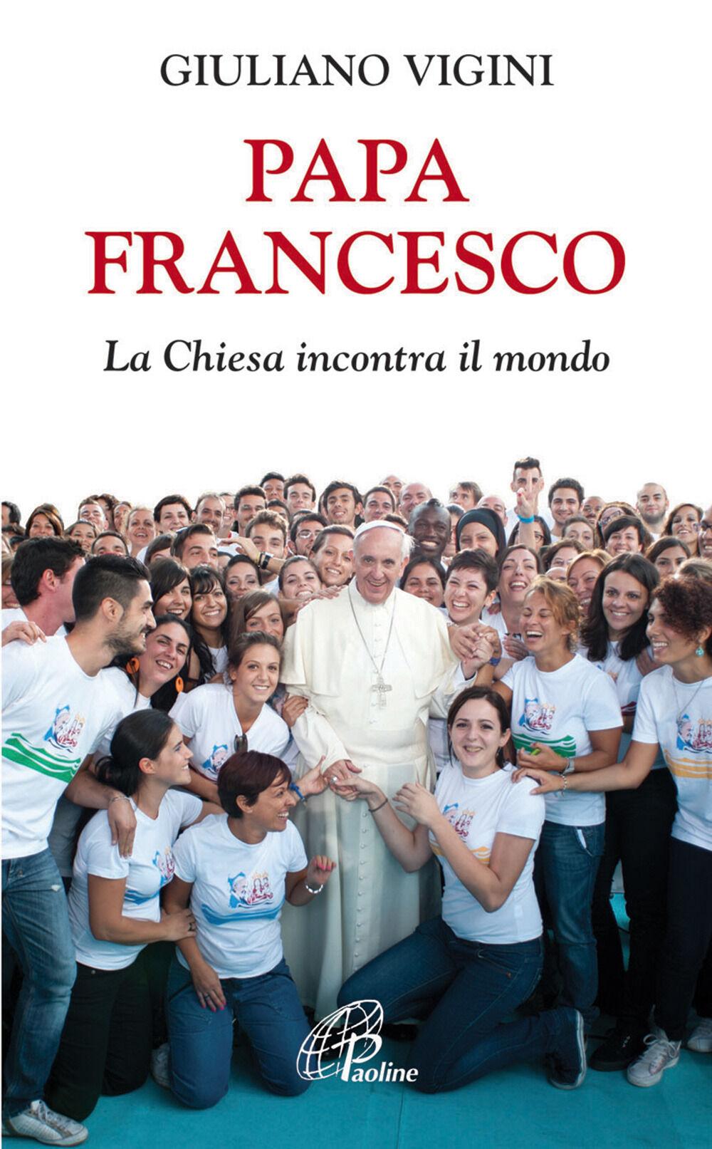 Papa Francesco. La Chiesa incontra il mondo