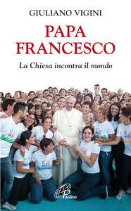 Libro Papa Francesco. La Chiesa incontra il mondo Giuliano Vigini
