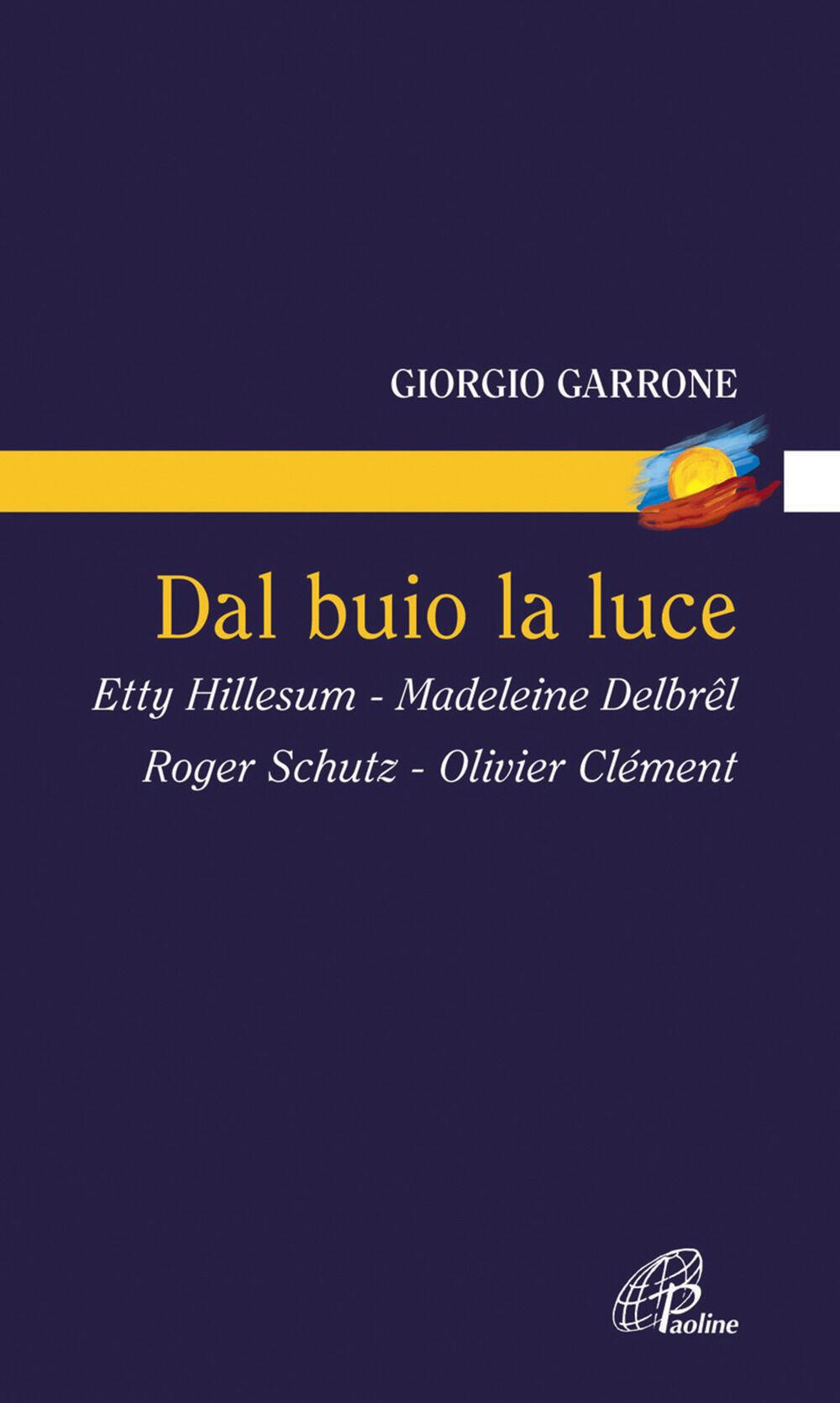 Dal buio la luce. Etty Hillesum, Madeleine Delbrel, Roger Schutz, Olivier Clement