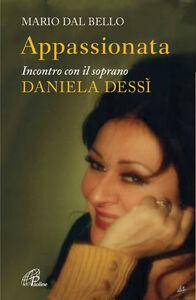 Libro Appassionata. Incontro con il soprano Daniela Dessì Mario Dal Bello