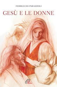 Libro Gesù e le donne Ferruccio Parazzoli