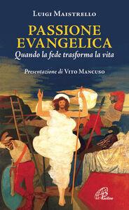 Foto Cover di Passione evangelica. Quando la fede trasforma la vita, Libro di Luigi Maistrello, edito da Paoline Editoriale Libri
