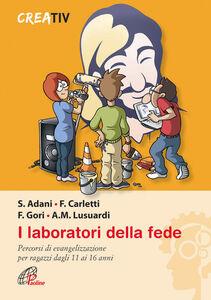 Foto Cover di I laboratori della fede. Percorsi di evangelizzazione per ragazzi dagli 11 ai 16 anni, Libro di  edito da Paoline Editoriale Libri