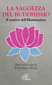 Foto Cover di La saggezza del buddhismo. Il sentiero dell'illuminazione, Libro di  edito da Paoline Editoriale Libri