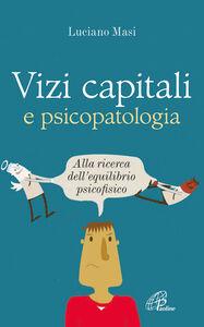 Libro Vizi capitali e psicopatologia. Alla ricerca dell'equilibrio psicofisico Luciano Masi