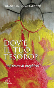 Libro Dov'è il tuo tesoro? 144 tracce di preghiera Gianfranco Matarazzo
