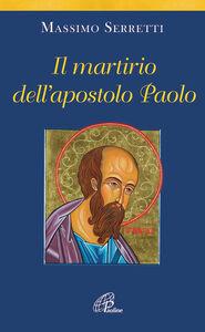Foto Cover di Il martirio dell'apostolo Paolo, Libro di Massimo Serretti, edito da Paoline Editoriale Libri