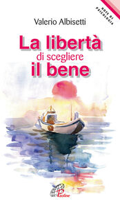 Foto Cover di La libertà di scegliere il bene, Libro di Valerio Albisetti, edito da Paoline Editoriale Libri