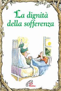 Foto Cover di La dignità della sofferenza, Libro di Anne Calodich Fone, edito da Paoline Editoriale Libri