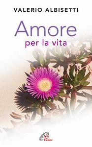 Libro Amore per la vita Valerio Albisetti