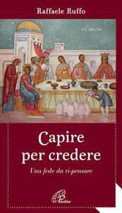 Foto Cover di Capire per credere. Una fede da ri-pensare, Libro di Raffaele Ruffo, edito da Paoline Editoriale Libri