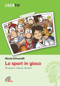 Foto Cover di Lo sport in gioco. Per giocare, educare, divertire, Libro di Nicola Simonelli, edito da Paoline Editoriale Libri