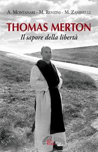 Libro Thomas Merton. Il sapore della libertà Antonio Montanari , Maurizio Renzini , Mario Zaninelli