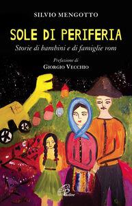 Foto Cover di Sole di periferia. Storie di bambini e di famiglie rom, Libro di Silvio Mengotto, edito da Paoline Editoriale Libri